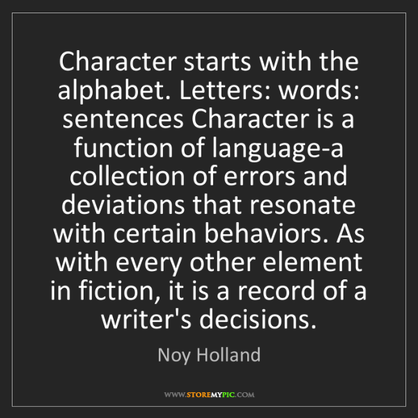 Noy Holland: Character starts with the alphabet. Letters: words: sentences...