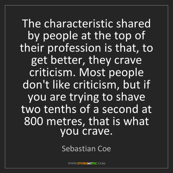 Sebastian Coe: The characteristic shared by people at the top of their...