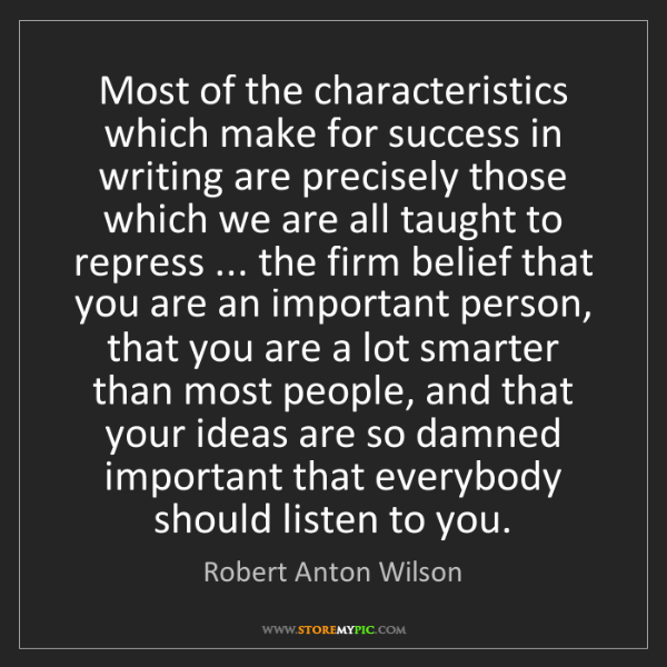 Robert Anton Wilson: Most of the characteristics which make for success in...