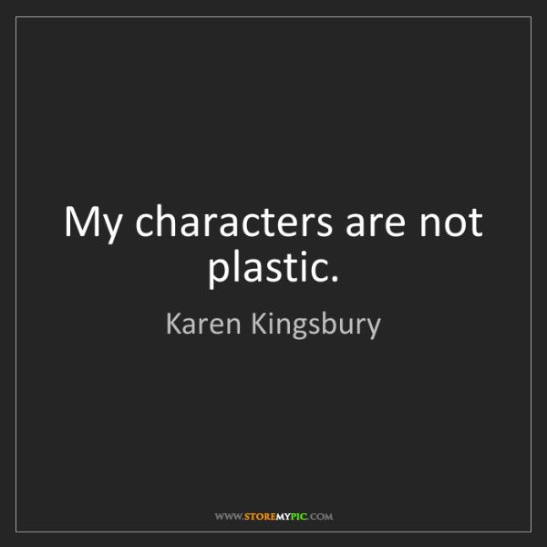 Karen Kingsbury: My characters are not plastic.