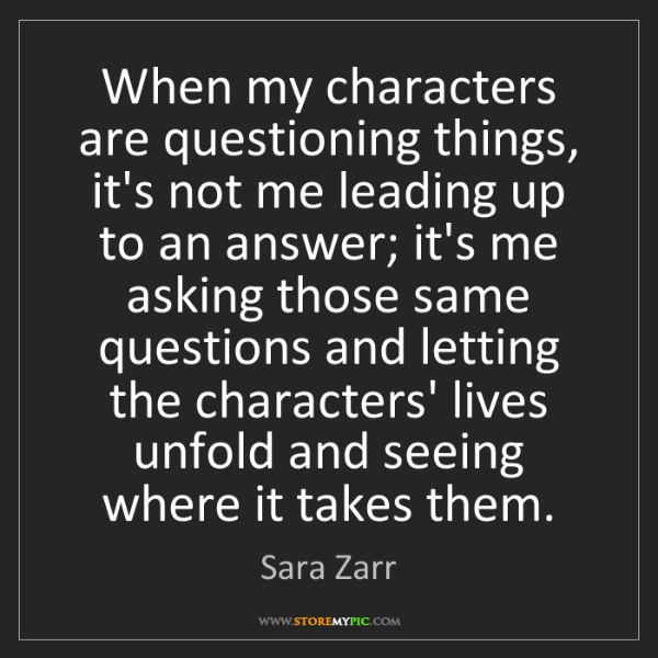 Sara Zarr: When my characters are questioning things, it's not me...