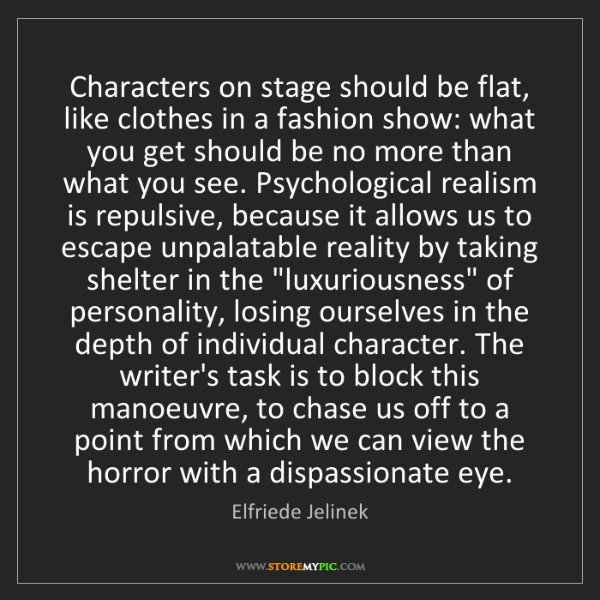 Elfriede Jelinek: Characters on stage should be flat, like clothes in a...
