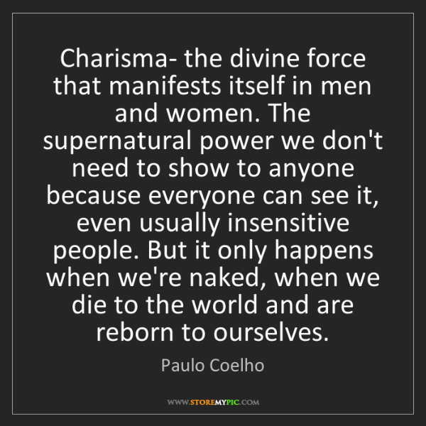 Paulo Coelho: Charisma- the divine force that manifests itself in men...