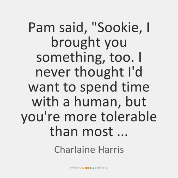 """Pam said, """"Sookie, I brought you something, too. I never thought I'd ..."""