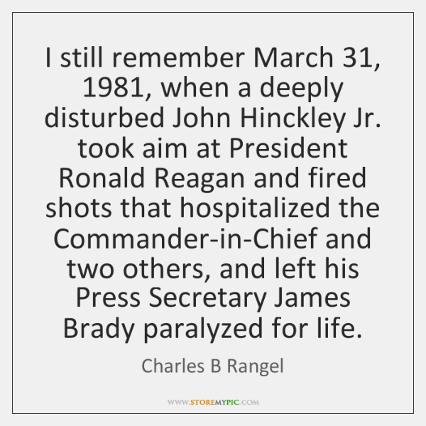 I still remember March 31, 1981, when a deeply disturbed John Hinckley Jr. took ...