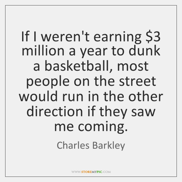 If I weren't earning $3 million a year to dunk a basketball, most ...