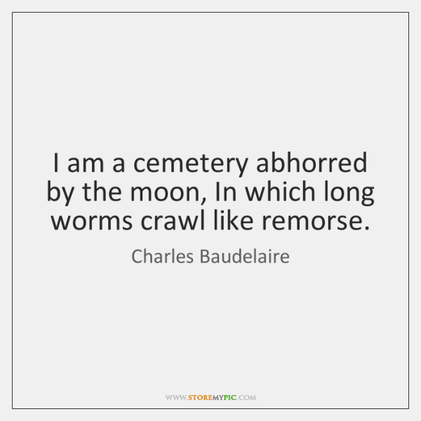 I am a cemetery abhorred by the moon, In which long worms ...