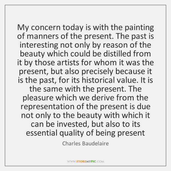 My concern today is with the painting of manners of the present. ...