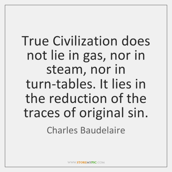True Civilization does not lie in gas, nor in steam, nor in ...