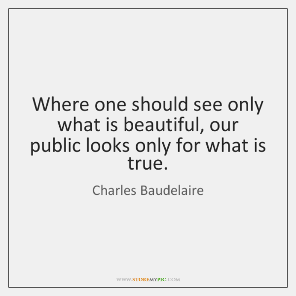Where one should see only what is beautiful, our public looks only ...