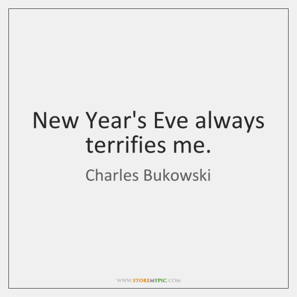 New Year's Eve always terrifies me.