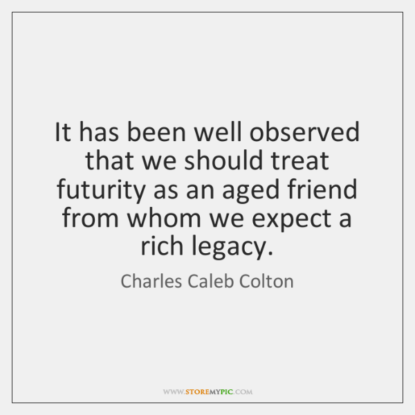 It has been well observed that we should treat futurity as an ...