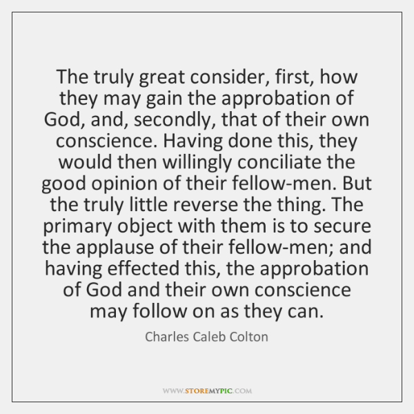 The truly great consider, first, how they may gain the approbation of ...