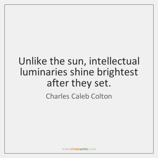 Unlike the sun, intellectual luminaries shine brightest after they set.