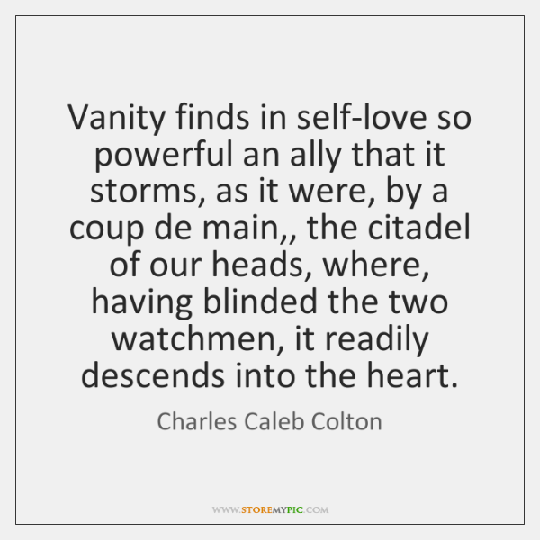 Vanity finds in self-love so powerful an ally that it storms, as ...