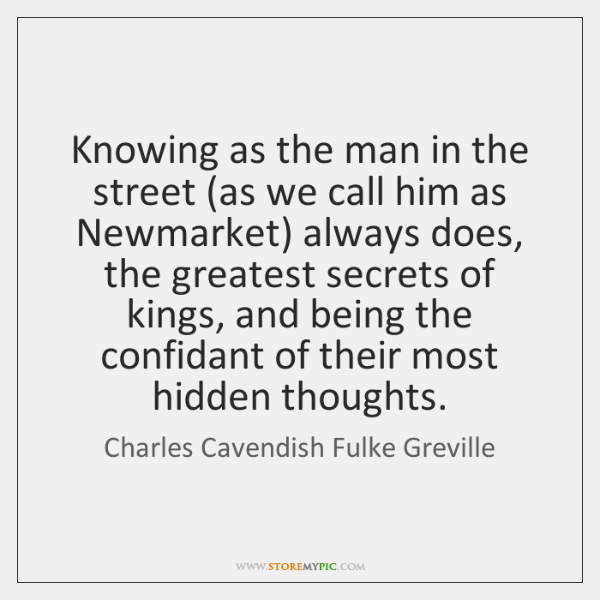 Knowing as the man in the street (as we call him as ...