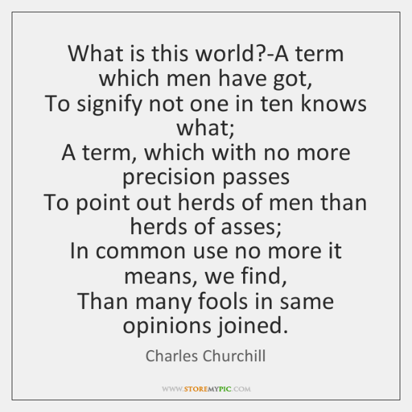 What is this world?-A term which men have got,  To signify ...