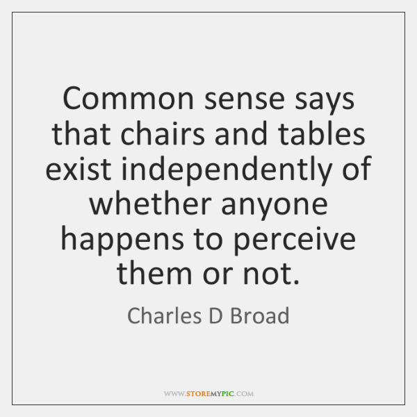 Common sense says that chairs and tables exist independently of whether anyone ...