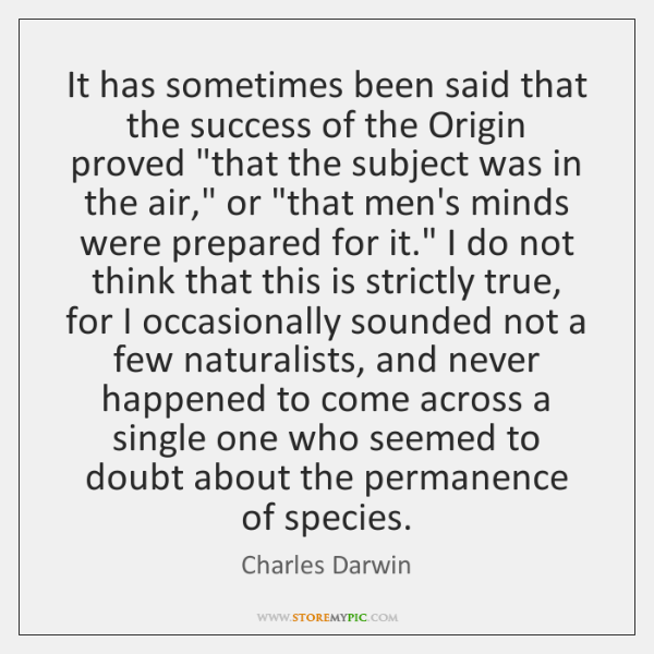 "It has sometimes been said that the success of the Origin proved ""..."