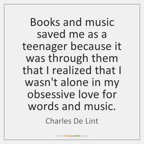 Books and music saved me as a teenager because it was through ...