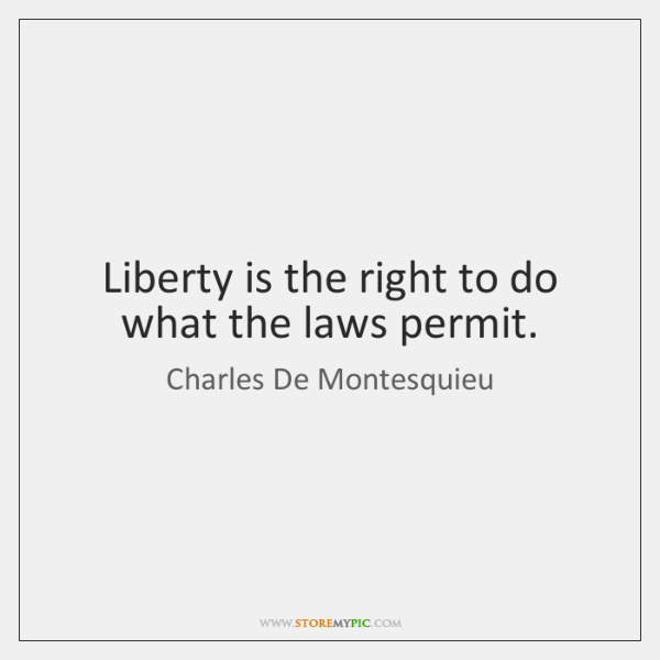 Liberty is the right to do what the laws permit.