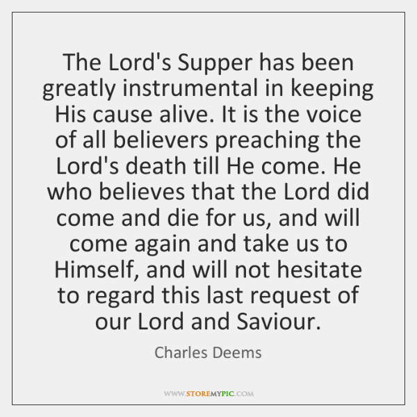 The Lord's Supper has been greatly instrumental in keeping His cause alive. ...