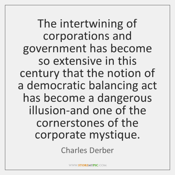 The intertwining of corporations and government has become so extensive in this ...