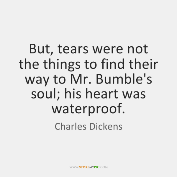 But, tears were not the things to find their way to Mr. ...