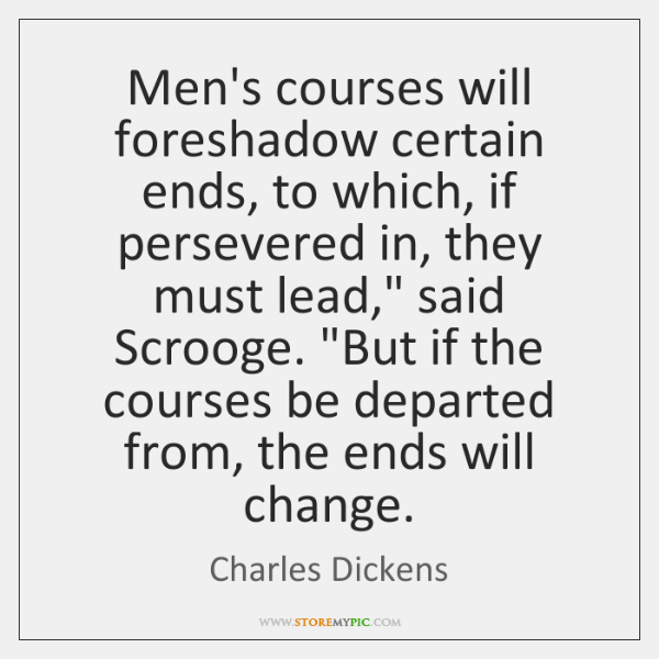 Men's courses will foreshadow certain ends, to which, if persevered in, they ...