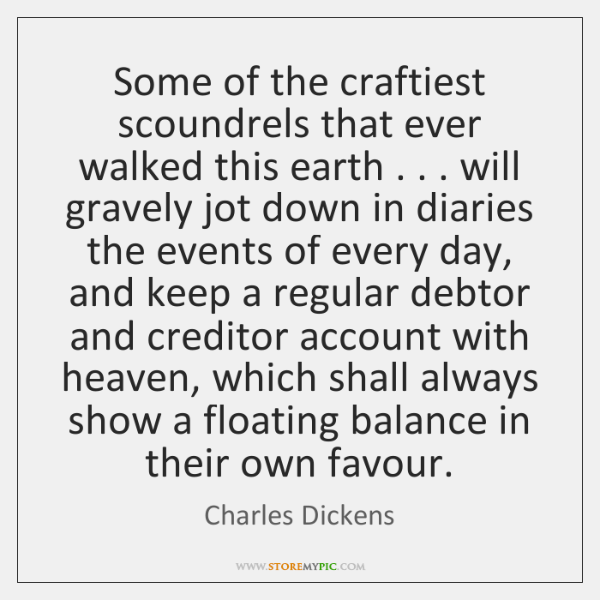 Some of the craftiest scoundrels that ever walked this earth . . . will gravely ...