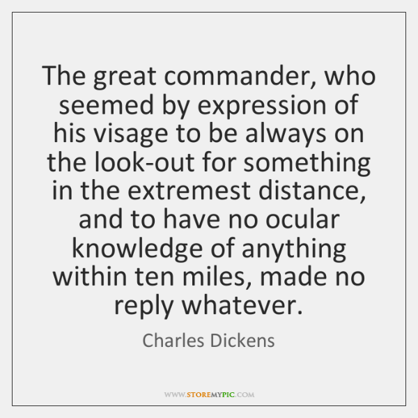 The great commander, who seemed by expression of his visage to be ...