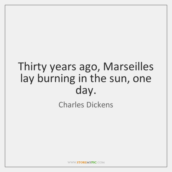 Thirty years ago, Marseilles lay burning in the sun, one day.