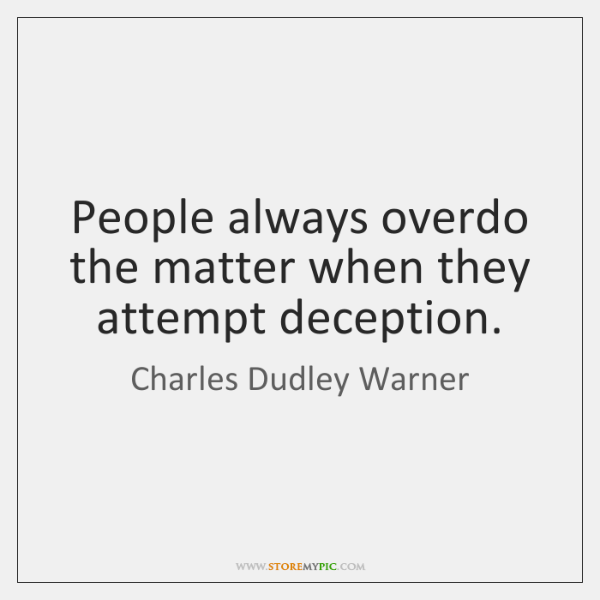 People always overdo the matter when they attempt deception.