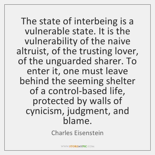 The state of interbeing is a vulnerable state. It is the vulnerability ...