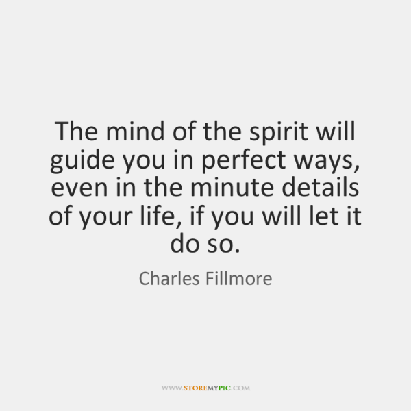 The mind of the spirit will guide you in perfect ways, even ...
