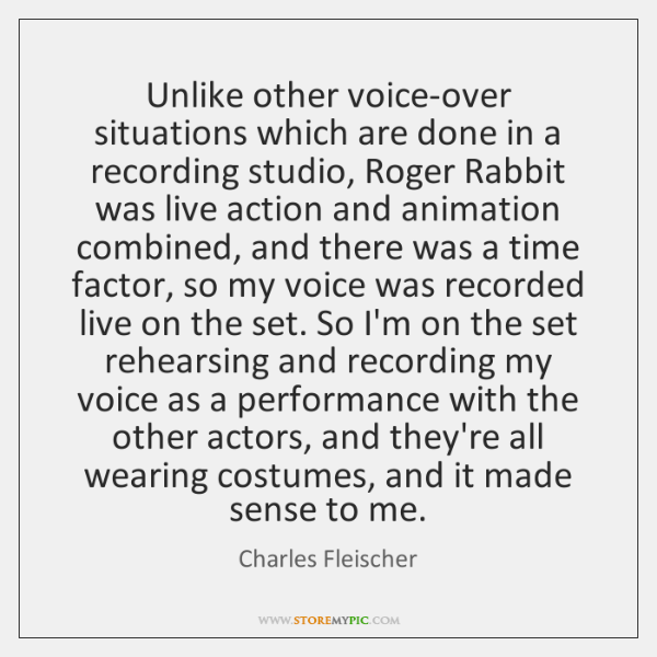 Unlike other voice-over situations which are done in a recording studio, Roger ...