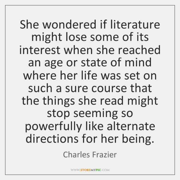 She wondered if literature might lose some of its interest when she ...