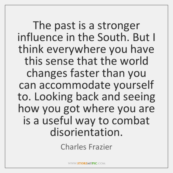 The past is a stronger influence in the South. But I think ...
