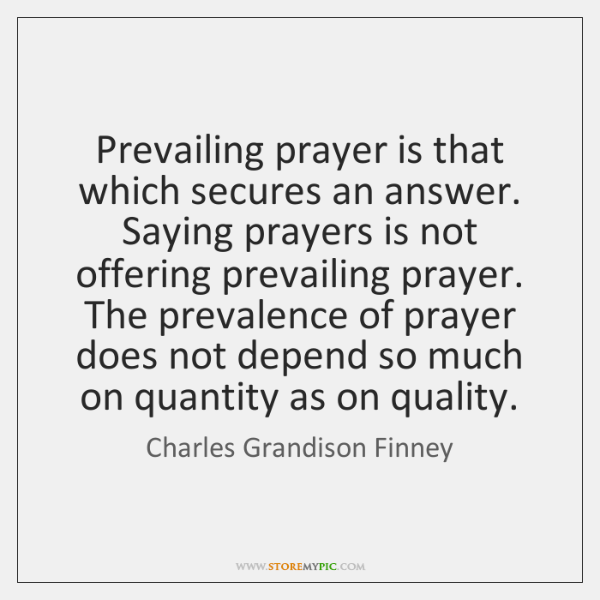 Prevailing prayer is that which secures an answer. Saying prayers is not ...