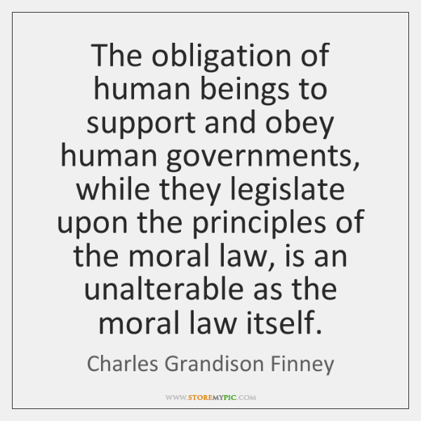The obligation of human beings to support and obey human governments, while ...