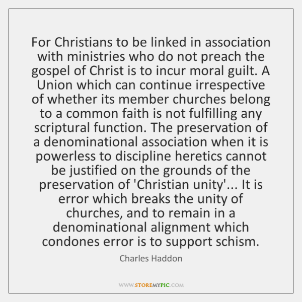 For Christians to be linked in association with ministries who do not ...