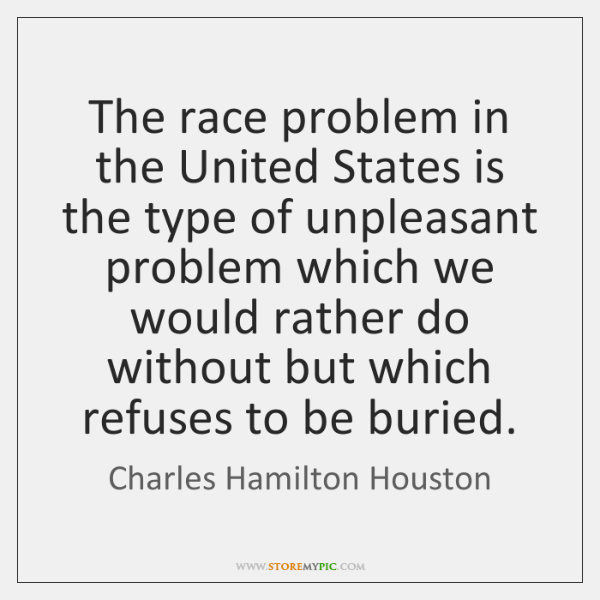 The race problem in the United States is the type of unpleasant ...