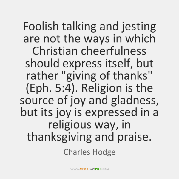 Foolish talking and jesting are not the ways in which Christian cheerfulness ...