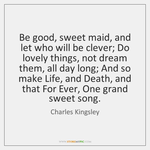 Be good, sweet maid, and let who will be clever; Do lovely ...