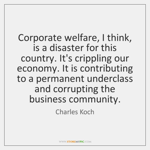Corporate welfare, I think, is a disaster for this country. It's crippling ...