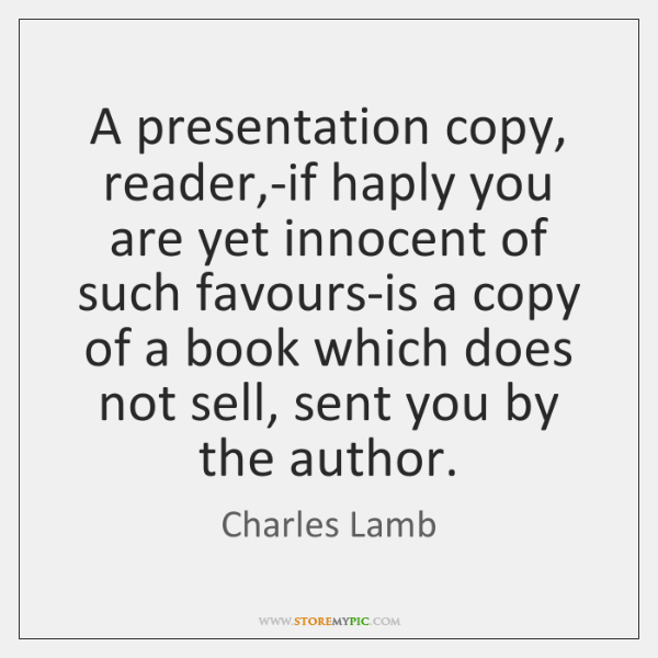 A presentation copy, reader,-if haply you are yet innocent of such ...