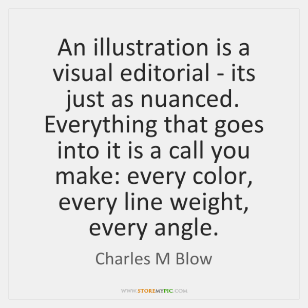 An illustration is a visual editorial - its just as nuanced. Everything ...