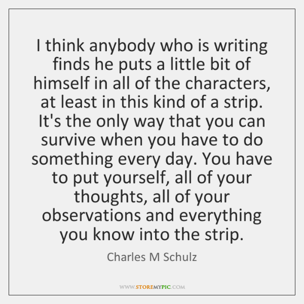 I think anybody who is writing finds he puts a little bit ...