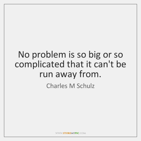 No problem is so big or so complicated that it can't be ...