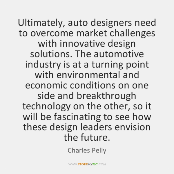 Ultimately, auto designers need to overcome market challenges with innovative design solutions. ...